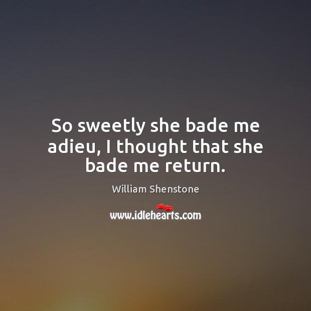 Image, So sweetly she bade me adieu, I thought that she bade me return.
