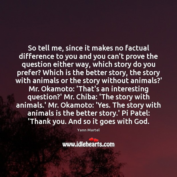 So tell me, since it makes no factual difference to you and Image