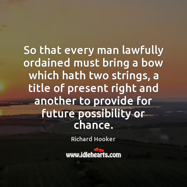 So that every man lawfully ordained must bring a bow which hath Future Quotes Image