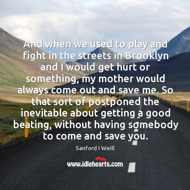 So that sort of postponed the inevitable about getting a good beating, without having somebody to come and save you. Image