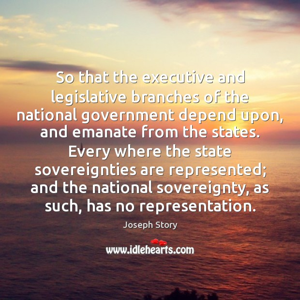So that the executive and legislative branches of the national government depend Image