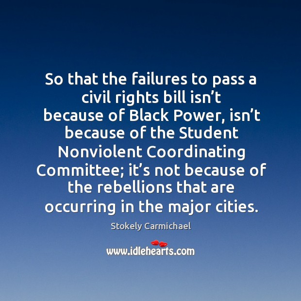So that the failures to pass a civil rights bill isn't because of black power Stokely Carmichael Picture Quote
