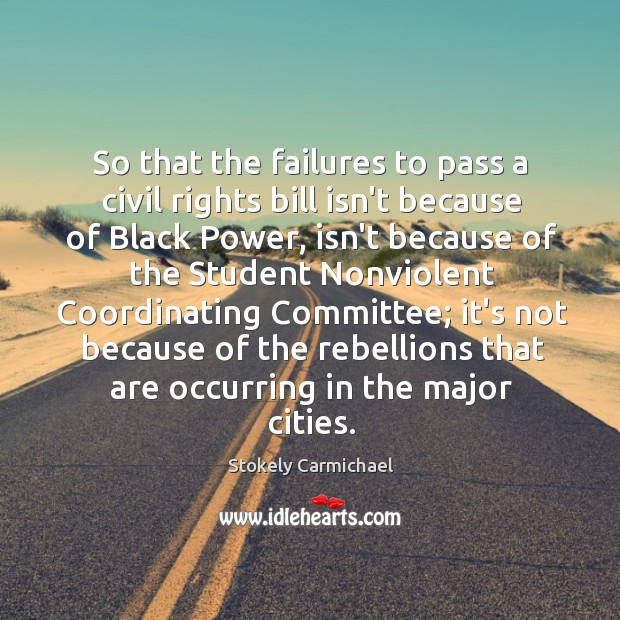 So that the failures to pass a civil rights bill isn't because Stokely Carmichael Picture Quote