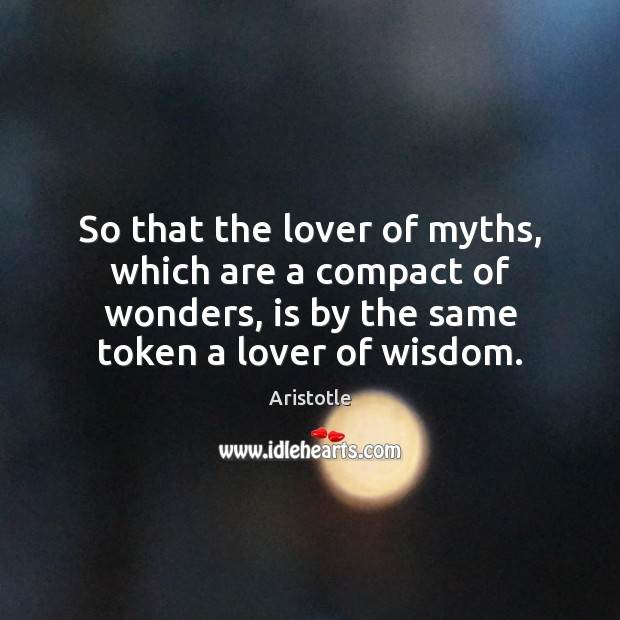 Image, So that the lover of myths, which are a compact of wonders,