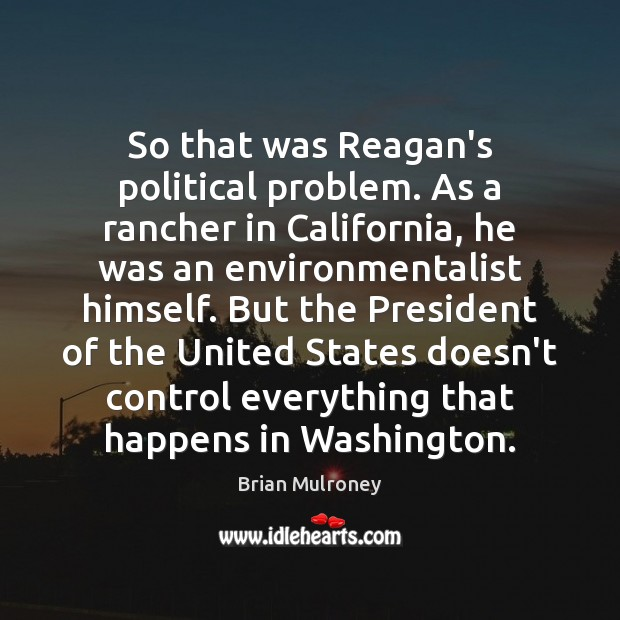 Image, So that was Reagan's political problem. As a rancher in California, he