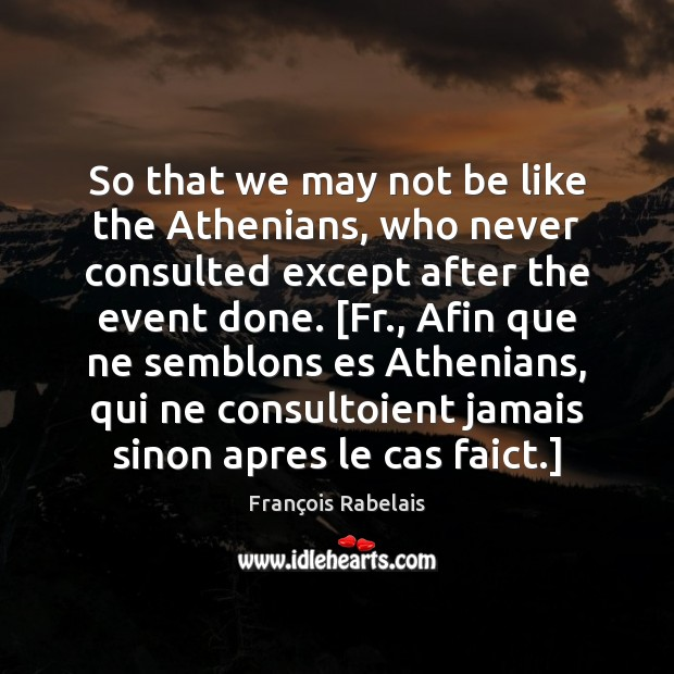 Image, So that we may not be like the Athenians, who never consulted