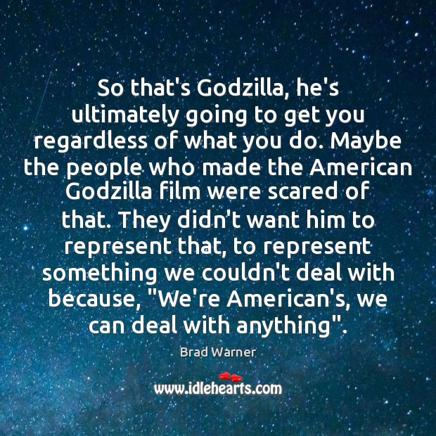 So that's Godzilla, he's ultimately going to get you regardless of what Brad Warner Picture Quote