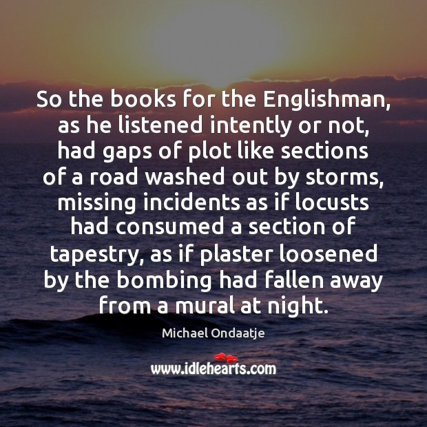 So the books for the Englishman, as he listened intently or not, Image