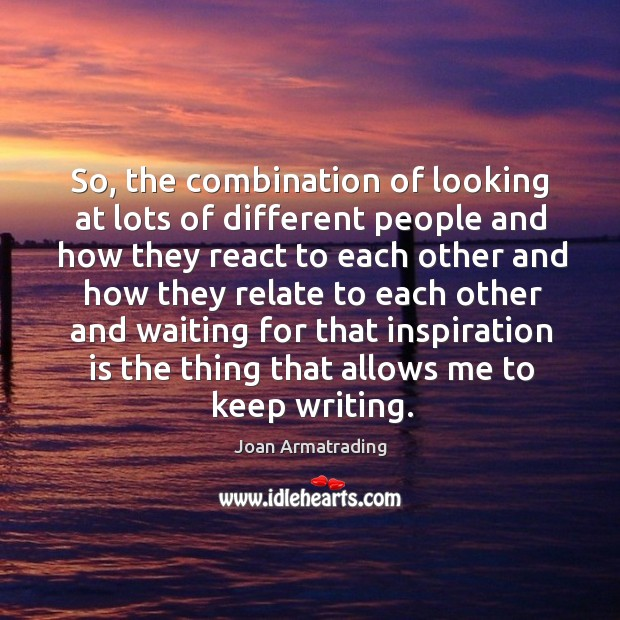 So, the combination of looking at lots of different people and how they react to each other and Image