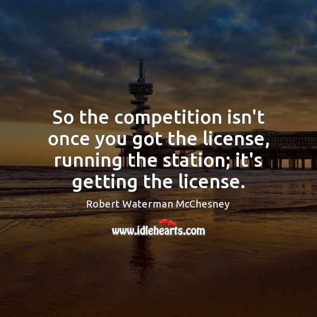 So the competition isn't once you got the license, running the station; Image