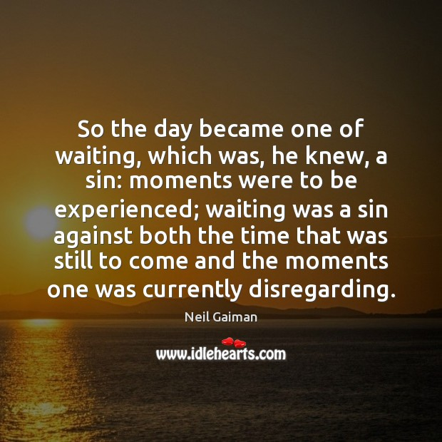So the day became one of waiting, which was, he knew, a Image