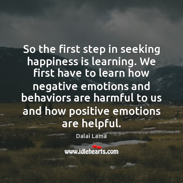 Image, So the first step in seeking happiness is learning. We first have
