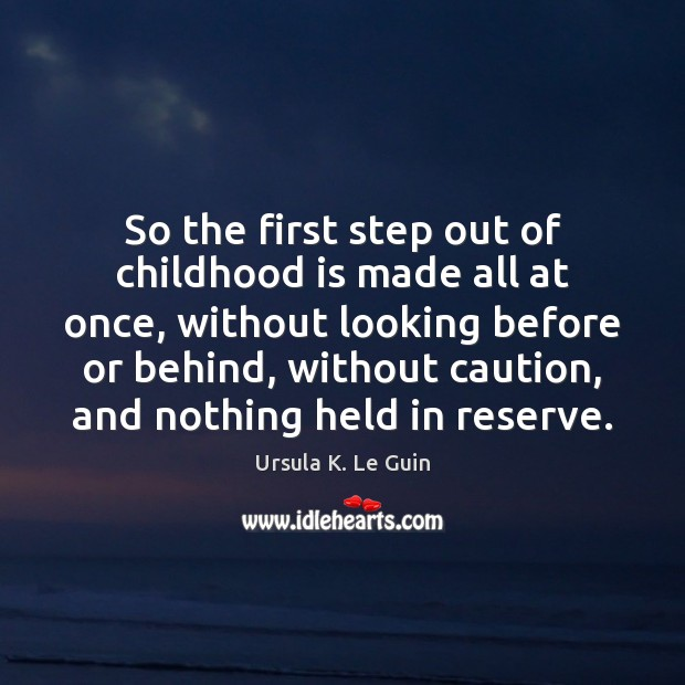 So the first step out of childhood is made all at once, Childhood Quotes Image