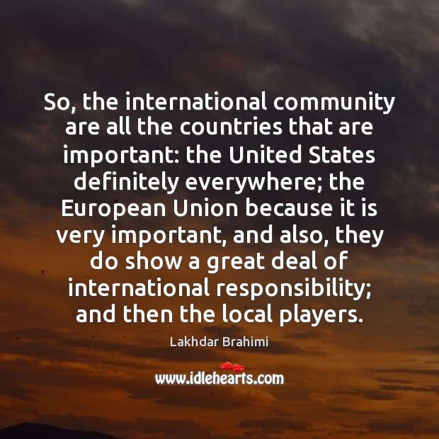 So, the international community are all the countries that are important: the Image