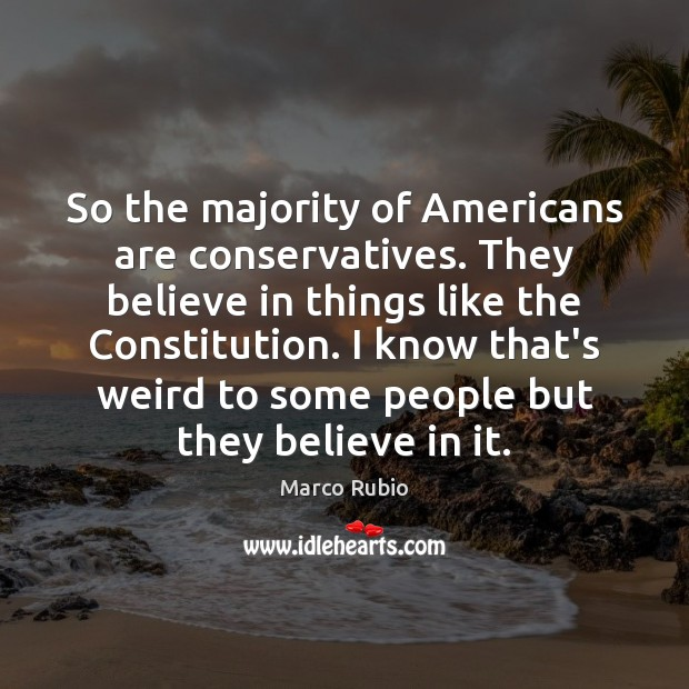 Image, So the majority of Americans are conservatives. They believe in things like