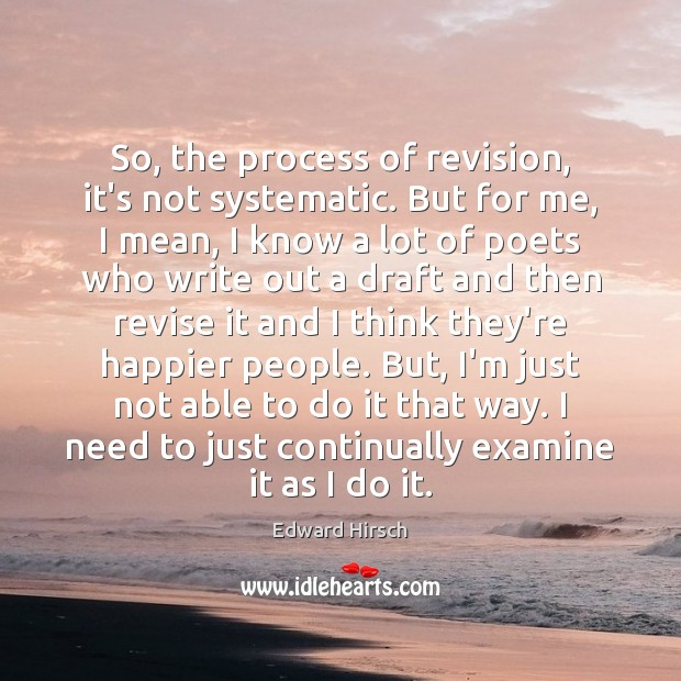 So, the process of revision, it's not systematic. But for me, I Image