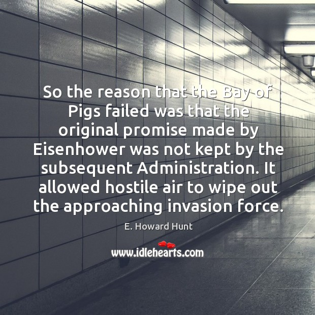 Image, So the reason that the bay of pigs failed was that the original promise made by eisenhower