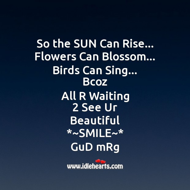 So the sun can rise…  flowers can blossom Good Morning Messages Image