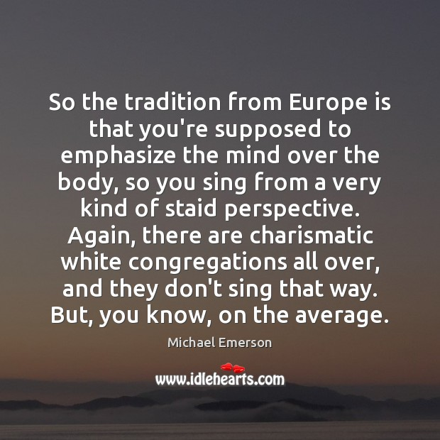 So the tradition from Europe is that you're supposed to emphasize the Image