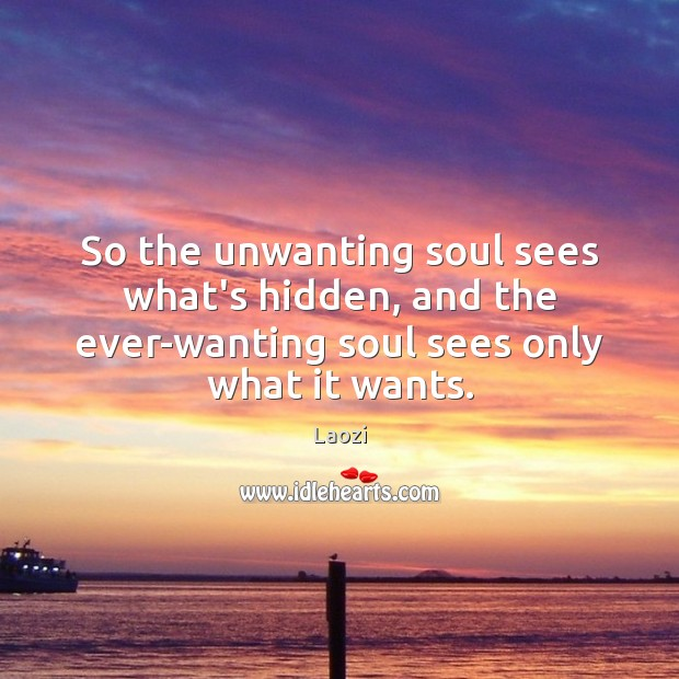 Image, So the unwanting soul sees what's hidden, and the ever-wanting soul sees