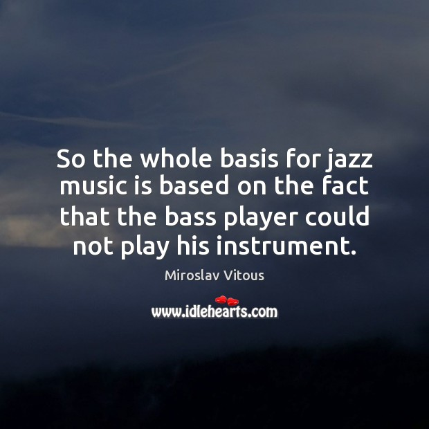 Image, So the whole basis for jazz music is based on the fact