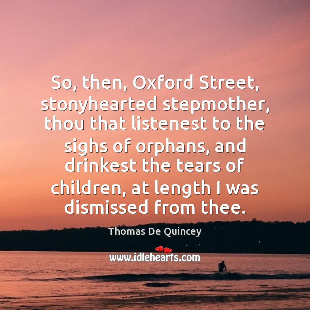 Image, So, then, Oxford Street, stonyhearted stepmother, thou that listenest to the sighs