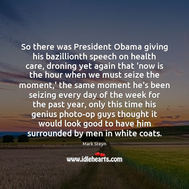 So there was President Obama giving his bazillionth speech on health care, Mark Steyn Picture Quote