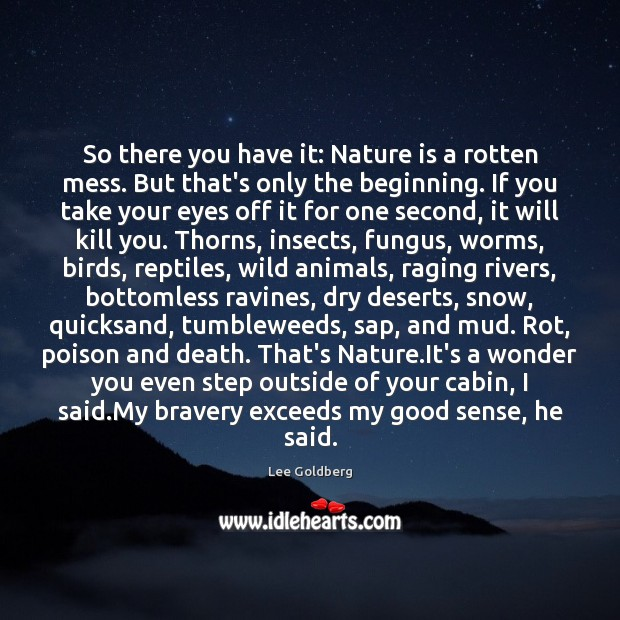 So there you have it: Nature is a rotten mess. But that's Image