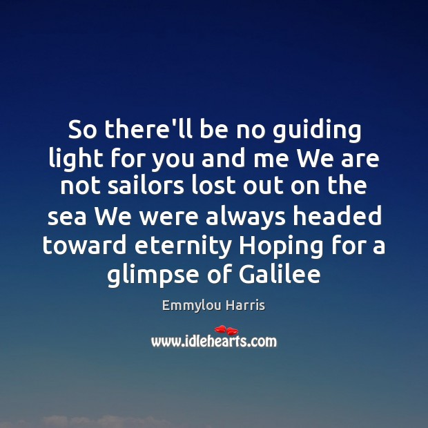 So there'll be no guiding light for you and me We are Image