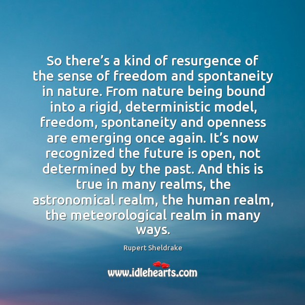 So there's a kind of resurgence of the sense of freedom Rupert Sheldrake Picture Quote