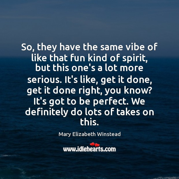 So, they have the same vibe of like that fun kind of Mary Elizabeth Winstead Picture Quote