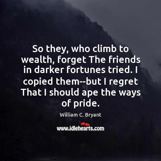 Image, So they, who climb to wealth, forget The friends in darker fortunes