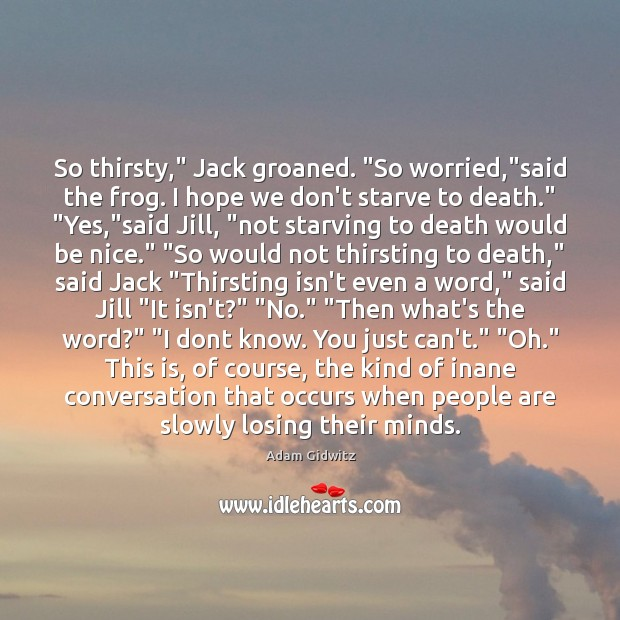 """So thirsty,"""" Jack groaned. """"So worried,""""said the frog. I hope we Be Nice Quotes Image"""