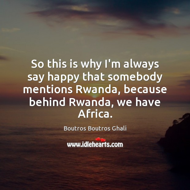 Image, So this is why I'm always say happy that somebody mentions Rwanda,