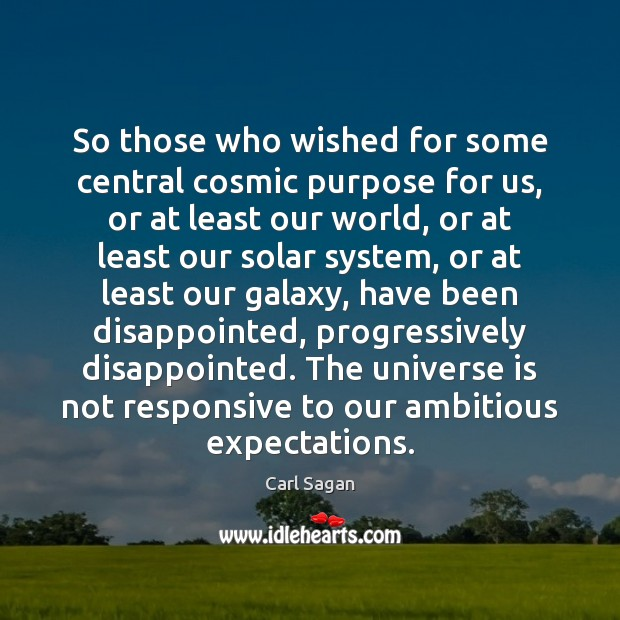 Image, So those who wished for some central cosmic purpose for us, or