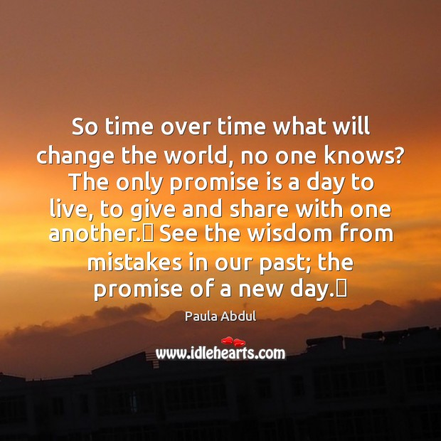 So time over time what will change the world, no one knows? Image