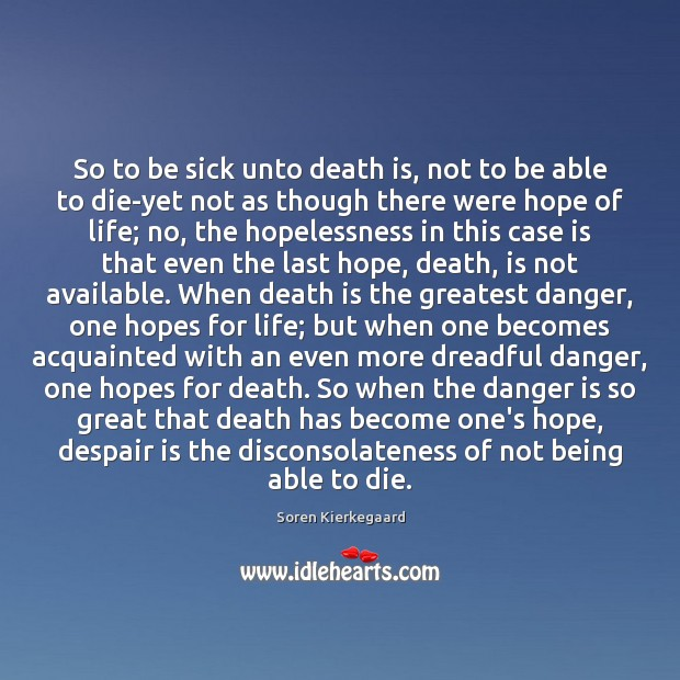 So to be sick unto death is, not to be able to Soren Kierkegaard Picture Quote