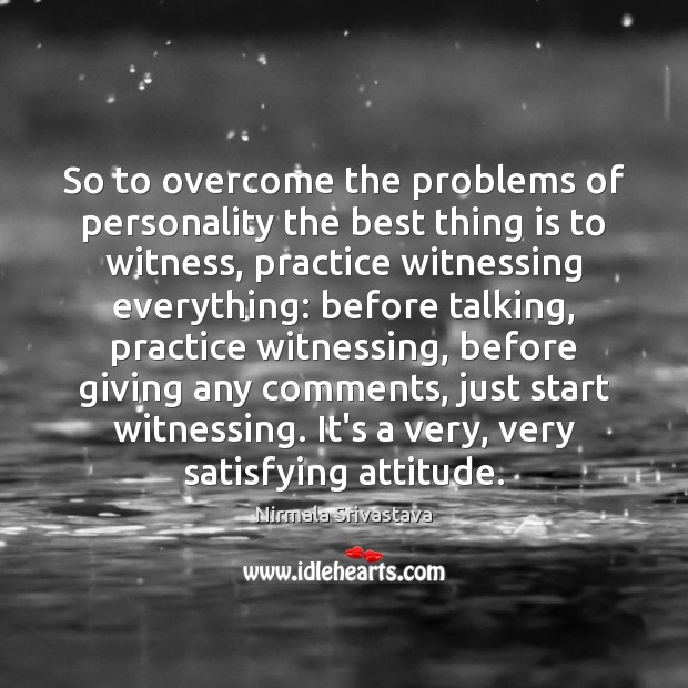So to overcome the problems of personality the best thing is to Nirmala Srivastava Picture Quote