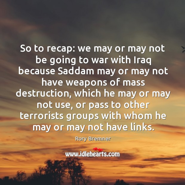 Image, So to recap: we may or may not be going to war with iraq because saddam may or