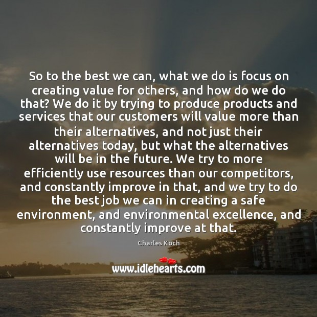 So to the best we can, what we do is focus on Charles Koch Picture Quote