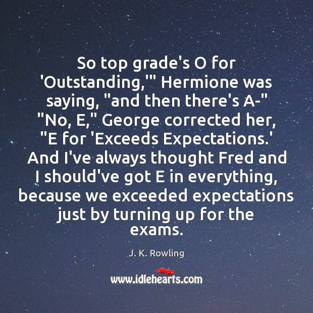 """So top grade's O for 'Outstanding,'"""" Hermione was saying, """"and then Image"""