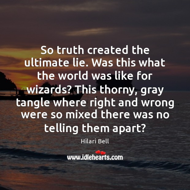 So truth created the ultimate lie. Was this what the world was Hilari Bell Picture Quote