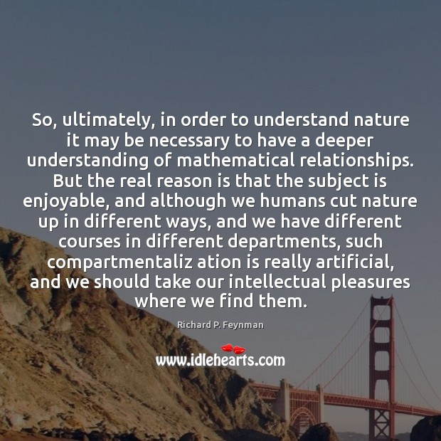 So, ultimately, in order to understand nature it may be necessary to Image