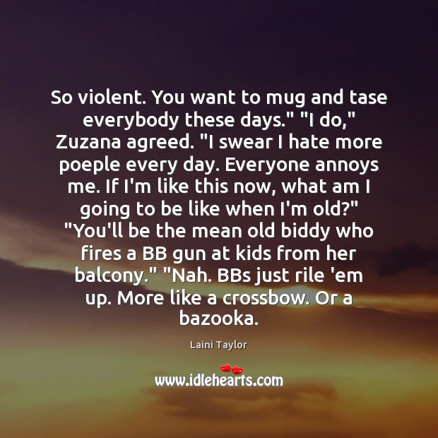 """Image, So violent. You want to mug and tase everybody these days."""" """"I"""