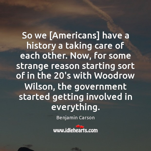 So we [Americans] have a history a taking care of each other. Benjamin Carson Picture Quote