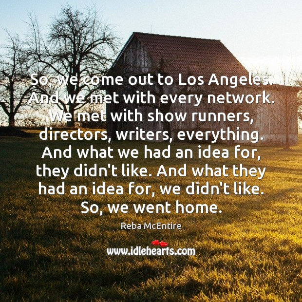 So, we come out to Los Angeles. And we met with every Reba McEntire Picture Quote