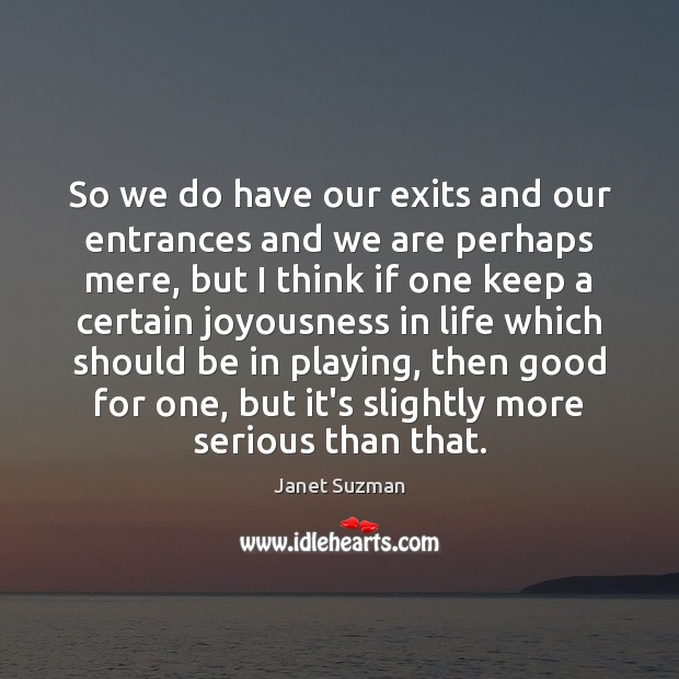 So we do have our exits and our entrances and we are Image