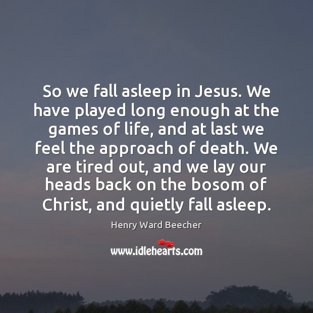 Image, So we fall asleep in Jesus. We have played long enough at