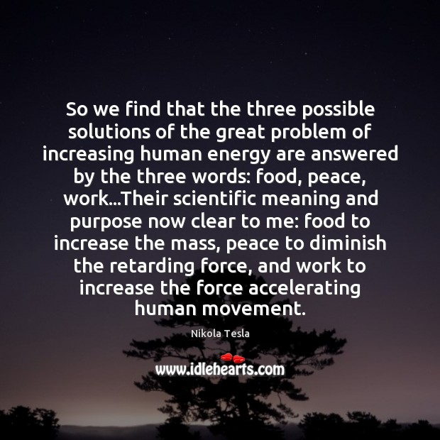 Nikola Tesla Picture Quote image saying: So we find that the three possible solutions of the great problem