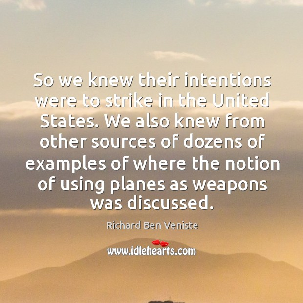 So we knew their intentions were to strike in the united states. Image
